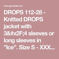"""DROPS 112-28 - Knitted DROPS jacket with 3/4 sleeves or long sleeves in """"Ice"""". Size S - XXXL. - Free pattern by DROPS Design"""