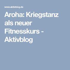 Aroha: Kriegstanz als neuer Fitnesskurs - Aktivblog