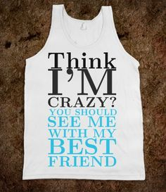 Think I'm Crazy tank top tee t shirt