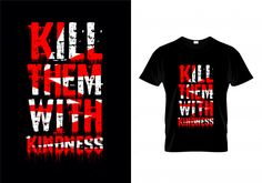 Kill them with kindness typography t shirt design vector Premium Vector T Shirt Design Vector, Shirt Designs, Typographic Design, Apparel Design, News Design, Printed Shirts, Typography T Shirt, Mens Tops, Royalty