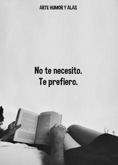 No te necesito. Te prefiero
