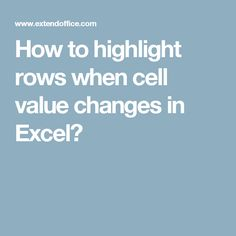 How to highlight rows when cell value changes in Excel?