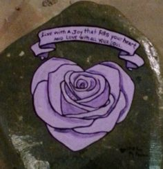This was a present for my dear sweet friend buttercup, she loves the color purple, so I found this image on the internet and added a quote to make it more personal.  :)  Here is a purple rose painted rock.