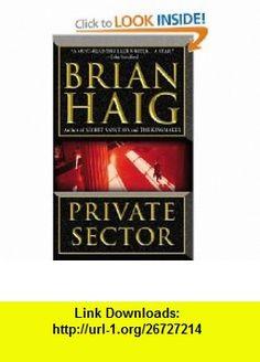 Private Sector (9780446613934) Brian Haig , ISBN-10: 0446613932  , ISBN-13: 978-0446613934 ,  , tutorials , pdf , ebook , torrent , downloads , rapidshare , filesonic , hotfile , megaupload , fileserve