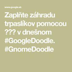Zaplňte záhradu trpaslíkov pomocou 🌼🌼🌼 v dnešnom #GoogleDoodle. #GnomeDoodle World Information, Math, Celebrities, Celebs, Math Resources, Celebrity, Mathematics, Famous People