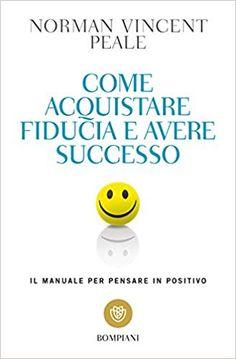 Amazon.it: Come acquistare fiducia e avere successo. Il manuale per pensare positivo - Norman V. Peale, I. Farinelli - Libri