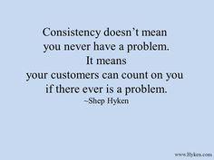 Customers like it when you are always there for them, when you always fix their problems. If you continue and consistently show them that attitude, they will always seek for your excellent service and recommend you to others.
