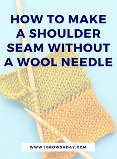 How to make a shoulder seam without a wool needle | 10 rows a day