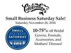 Small Business Saturday Sale at Celebrations in New Braunfels on 11/26/16 - call 830.629.4419 or email bride@celebrationsbridalandprom.com to set-up your VIP appointment!