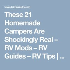 These 21 Homemade Campers Are Shockingly Real Rv Mods Guides Tips