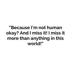 I miss thinking I was human. But I'm just a lab experiment, not a single part of me(whatever that meant) is left. Story Prompts, Writing Prompts, Dialogue Prompts, Michael Fassbender, Writing Inspiration, Character Inspiration, Auryn, I Missed, Intj