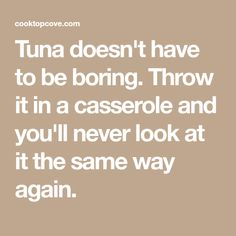 Dump tuna into casserole dish. In no time, get the most decadent meal yet Tuna Casserole, Casserole Dishes, Casserole Recipes, Potluck Recipes, Seafood Recipes, Potluck Meals, Tuna Bake, At Least, Yummy Food