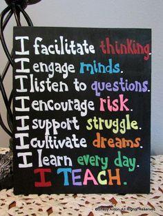 I facilitate thinking. I engage minds. I listen to questions. I encourage risk. I support struggle. I cultivate dreams. I learn every day. I TEACH. Classroom Signs, Classroom Fun, Future Classroom, Classroom Organization, Classroom Management, Classroom Quotes, Teacher Boards, My Teacher, School Teacher