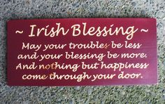 For over the front door.    Irish Blessing - Handcrafted Wooden Sign - Color Pinot With Natural Wood Colored Letter. via Etsy.