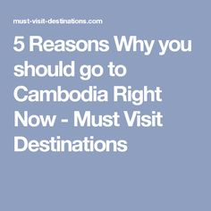 5 Reasons Why you should go to Cambodia Right Now - Must Visit Destinations