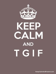 Keep Calm and T G I F  Poster