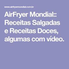 AirFryer Mondial:: Receitas Salgadas e Receitas Doces, algumas com vídeo.
