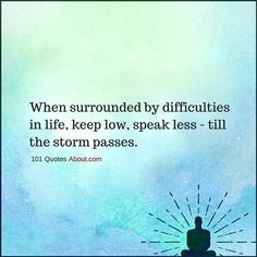 When surrounded by difficulties in life, keep low, speak less - till the storm passes - Problem Quote Problem Quotes, Psychology Fun Facts, Quotes About Everything, Stay Calm, Verses, Wisdom, Inspire, Inspirational, Thoughts