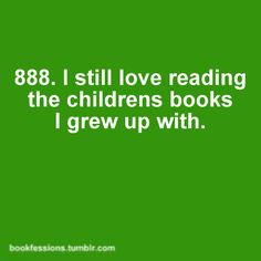 Yep. And I generally like fairy tales and stories for kids. They remind me that there's a kid inside of me still.