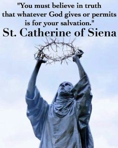 """Previous pinner: This is good for those people (including me) that sometimes say; """"Why on earth would a GOOD God let this happen to me? What did I do to deserve this?"""" Pain is temporary, salvation is Forever. St Catherine of Siena Catholic quote Catholic Quotes, Religious Quotes, Catholic Saints, Roman Catholic, St Catherine Of Siena, Strong Faith, Holy Quotes, Saint Quotes, Daughters Of The King"""