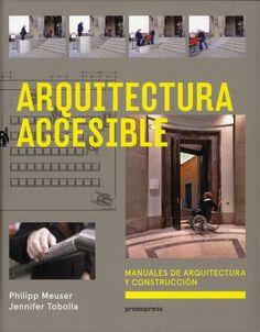 Arquitectura accesible / Philipp Meuser, Jennifer Tobolla.-- Barcelona : Promopress, 2015.