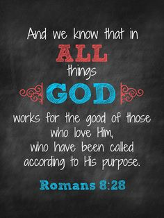 All things work together for those who love God all we have to do is love and live for God he is with us and promises he will give good to us and has a plan