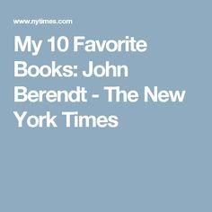 My 10 Favorite Books: John Berendt - The New York Times