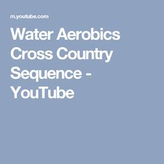 Water Aerobics Cross Country Sequence - YouTube