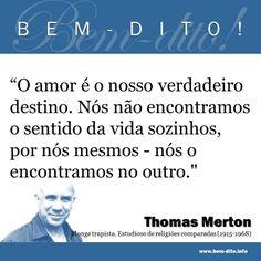 """""""O amor é o nosso verdadeiro destino. Nós não encontramos o sentido da vida sozinhos, por nós mesmos – nós o encontramos no outro."""" Thomas M..."""