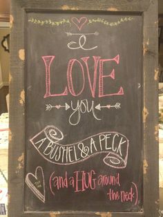 Valentine Chalkboard I love you a bushel and a peck