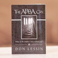 Abba Cry - Devotional Booklet What Is The Loudest Voice Within You?    Abba Cry  is a must read for everyone who is seeking to know the heart of God and who desires to have Jesus at the center of who they are and all they do.