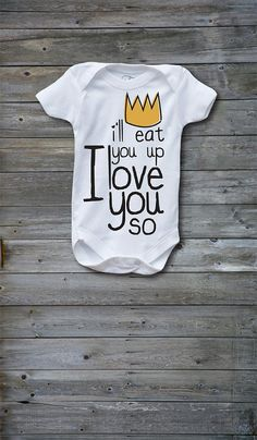 Items similar to I'll Eat You Up I Love You So Baby One Piece Bodysuit-Where the Wild Things Are on Etsy Baby Kind, Our Baby, Little Babies, Cute Babies, Baby Boys, My Bebe, One Piece Bodysuit, Everything Baby, Onesies