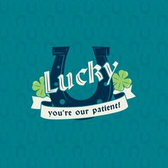 OUR PATIENTS ARE SO AWESOME we sometimes wonder if our practice was built on a field of four-leaf clovers!