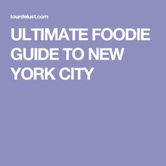 ULTIMATE FOODIE GUIDE TO NEW YORK CITY