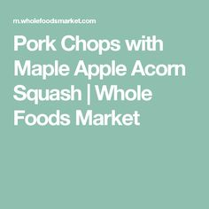 Pork Chops with Maple Apple Acorn Squash | Whole Foods Market