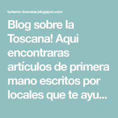 Blog sobre la Toscana! Aqui encontraras artículos de primera mano escritos por locales que te ayudaran a organizar tu viaje.