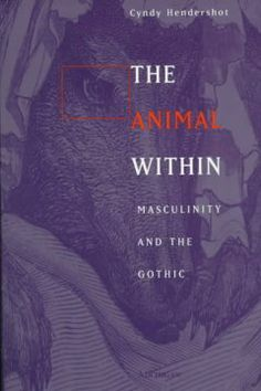 The animal within : masculinity and the Gothic / Cyndy Hendershot.