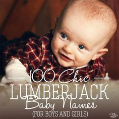 Ohhhh! Lumberjack chic is so trendy ... and these baby names are so, so cute!