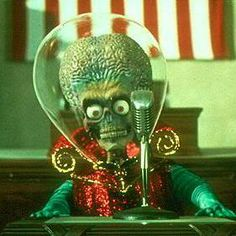 """Mars Attacks! """"We've still got 2 out of the 3 branches of government working, and that ain't bad!"""""""