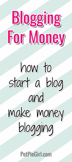 Blogging for money ideas - how to start a blog for extra cash so you can work at home. one of the best blogging for money / start a blog / blogging 101 posts to read. Great tips to understand how to start a blog AND how to make money with your blog. Free ecourse to learn how to make money blogging from PotPieGirl.com