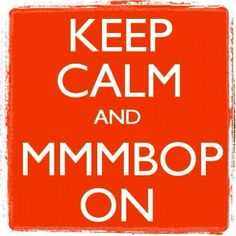 Keep Calm and MMMbop On