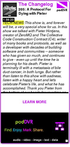 #TECH #PODCAST  The Changelog    205: A Protocol For Dying with Pieter Hintjens    LISTEN...  http://podDVR.COM/?c=2e3101d8-39fb-01a1-3d1a-3bb1f44fd759