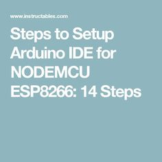 Steps to Setup Arduino IDE for NODEMCU ESP8266: 14 Steps