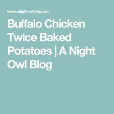 Buffalo Chicken Twice Baked Potatoes | A Night Owl Blog