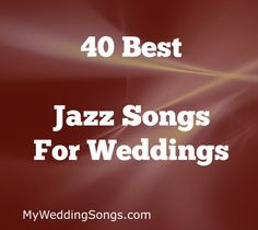 Our List Of The Best 40 Jazz Songs For Weddings Are Great To Be Played During