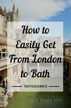 How To Easily Get From London to Bath - That Texas Couple