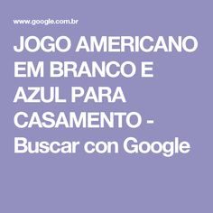 JOGO AMERICANO EM BRANCO E AZUL PARA CASAMENTO - Buscar con Google