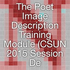 The Poet Image Description Training Module (CSUN 2015 Session Details)   The newly enhanced Poet Image Description Training Module from the DIAGRAM Center incorporates the latest research from NCAM and Touch Graphics.     Presenter(s)      Bryan Gould, The Carl and Ruth Shapiro Family National Center for Accessible Media at WGBH (NCAM)   Sue-Ann Ma, Benetech     Steven Landau, Touch Graphics