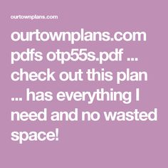 ourtownplans.com pdfs otp55s.pdf ... check out this plan ... has everything I need and no wasted space!