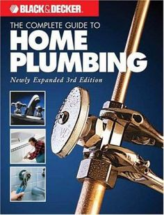 Black & Decker The Complete Guide to Home Plumbing: Newly Expanded 3rd Edition (Black & Decker Complete Guide) by Editors of Creative Publishing. Virtually every type of plumbing repair and installation is included, from the very simple (stopping a leaky faucet) to the most complex (removing old plumbing pipes and installing a new system).